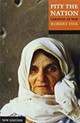 Pity the Nation: Lebanon at War by Robert Fisk (2001-10-25)
