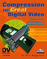 Compression for Great Digital Video: Power Tips, Techniques, and Common Sense (With CD-ROM) by Ben Waggoner (2002-08-31)