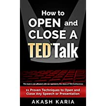 How to Open and Close a TED Talk: 11 Proven Techniques to Open and Close Any Speech or Presentation (with a Bonus Analysis of a Full TED Talk) (English Edition)