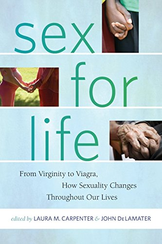 Sex for Life: From Virginity to Viagra, How Sexuality Changes Throughout Our Lives (Intersections: Transdisciplinary Perspectives on Genders and Sexualities) by Laura Carpenter (Editor), John DeLamater (Editor) (1-Feb-2012) Paperback