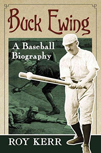 [Buck Ewing: A Baseball Biography] (By: Roy Kerr) [published: June, 2012]