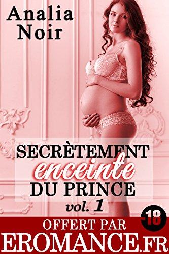 Secrètement Enceinte du Prince Vol. 1 (-18): (New Romance, Suspense, Milliardaire, Thriller, Roman Érotique)