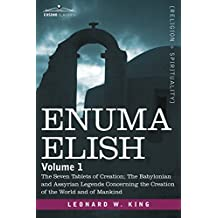 Enuma Elish: Volume 1: The Seven Tablets of Creation; The Babylonian and Assyrian Legends Concerning the Creation of the World and: Volume 1: The ... the Creation of the World and of Mankind