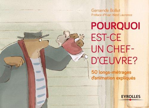 Pourquoi est-ce un chef d'oeuvre ? 50 longs-métrages d'animation expliqués. par Gersende Bollut