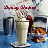 Boozy Shakes: Milkshakes, Malts and Floats for Grown-Ups.