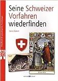 Seine Schweizer Vorfahren Wiederfinden : Retrouver ses ancêtres suisses (Allemand) de Denis Dubich ( 31 janvier 2015 )