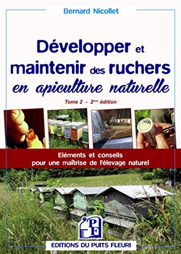 Développer et maintenir des ruchers en apiculture naturelle - Tome 2: Eléments et conseils pour une maîtrise de l'élevage naturel par Bernard Nicollet