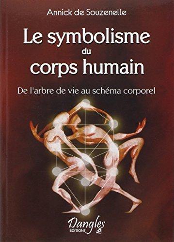 Le symbolisme du corps humain: De l'arbre de vie au schema corporel (Collection Horizons esoteriques) (French Edition) by Annick de Souzenelle (1984-08-02)