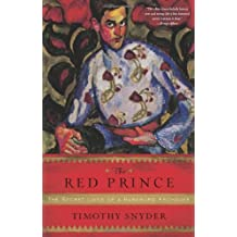 The Red Prince: The Secret Lives of a Habsburg Archduke by Timothy Snyder (2008-06-02)