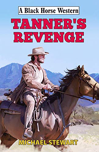 Tanner's Revenge (Black Horse Western) (English Edition) (Jackson Smith Wesson)