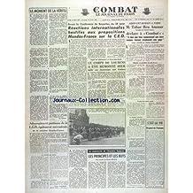COMBAT [No 3147] du 16/08/1954 - LE MOMENT DE LA VERITE PAR FABIANI - REACTIONS INTERNATIONALES HOSTILES AUX PROPOSITIONS MENDES-FRANCE SUR LA CED - SPELEOLOGIE - LE CORPS DE LOUBENS A ETE REMONTE A LA PIERRE-SAINT-MARIN - TAHAR BEN AMMAR A PARIS - DECLARATION - LA RECONVERSION DE L'ECONOMIE FRANCAISE PAR DELMAS