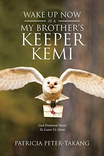 WAKE UP NOW:  IFA - MY BROTHER'S KEEPER KEMI God Promised Never To Leave Us Alone (English Edition)