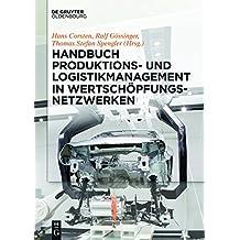 Handbuch Produktions- und Logistikmanagement in Wertschöpfungsnetzwerken (De Gruyter Handbook)