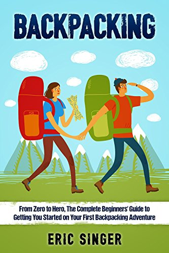 Backpacking: The Complete Backpacking Guide to Getting You Started on Your First Backpacking Adventure: Backpacking, Backpacking light Backpacking Gear ... Backpacking for beginners) (English Edition) Backpacking Guide