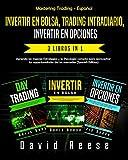 Invertir en Bolsa, Trading Intradiario, Invertir en Opciones - 3 in 1: Aprenda las mejores Estrategias y la Psicología correcta para aprovechar las ... (Spanish Edition) (Mastering Trading Español)