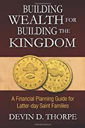 Building Wealth for Building the Kingdom: A Financial Planning Guide for Latter-day Saint Families