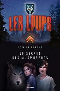 Le secret des murmureurs : Les loups par Loïc Le Borgne