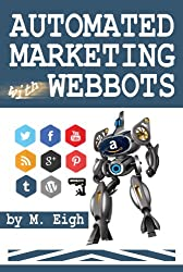 Automated Marketing with Webbots (English Edition)