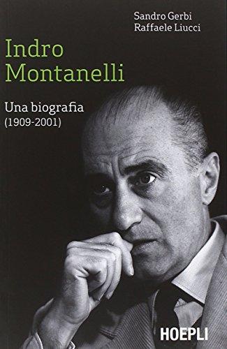 Indro Montanelli. Una biografia (1909-2001)...