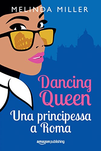 Dancing Queen - Una principessa a Roma (Le città dell'amore Vol. 1) di [Miller, Melinda]