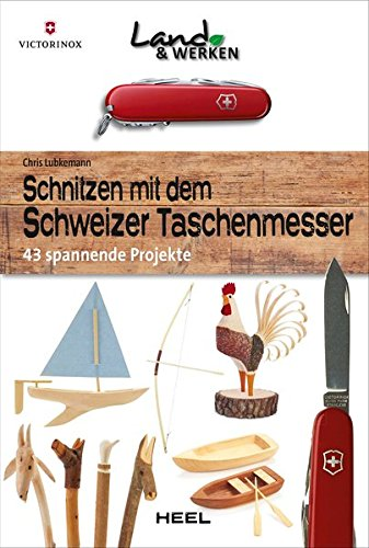 Schnitzen mit dem Schweizer Taschenmesser: 43 spannende Projekte
