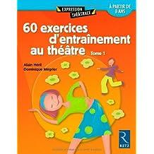 60 exercices d'entrainement au théatre à partir de 8 ans - Tome 1