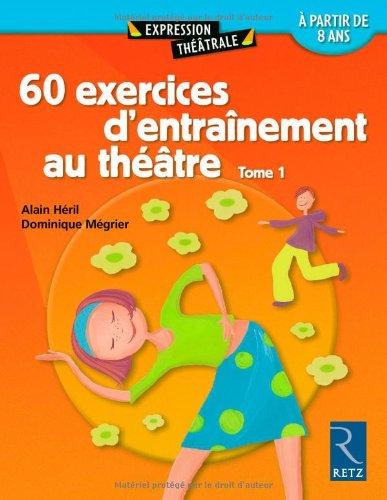 60 exercices d'entrainement au théatre à partir de 8 ans - Tome 1 par Dominique Mégrier