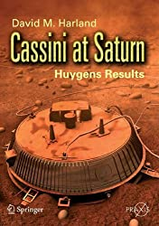 Cassini at Saturn: Huygens Results (Springer Praxis Books) by David M. Harland (2007-02-01)