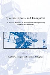Systems, Experts, and Computers: The Systems Approach in Management and Engineering, World War II and After (Dibner Institute Studies in the History ... the History of Science & Technology Series)