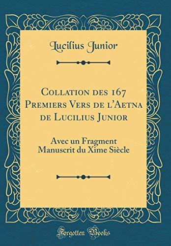 Collation Des 167 Premiers Vers de l'Aetna de Lucilius Junior: Avec Un Fragment Manuscrit Du Xime Siècle (Classic Reprint) par Lucilius Junior