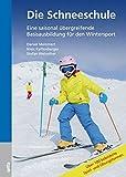 Die Schneeschule: Eine saisonal übergreifende Basisausbildung für den Wintersport Über 100 Spiel und Übungsformen - Daniel Memmert, Niels Kaffenberger, Stefan Weirether