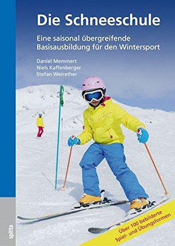 Die Schneeschule: Eine saisonal übergreifende Basisausbildung für den Wintersport Über 100 Spiel und Übungsformen