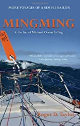 Mingming and the Art of Minimal Ocean Sailing: More Voyages of a Simple Sailor by Roger D. Taylor (2-Sep-2010) Paperback