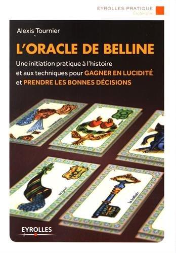L'oracle de Belline: Une initiation pratique à l'histoire et aux techniques pour gagner en lucidité et prendre les bonnes décisions par Alexis Tournier
