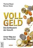 Vollgeld: Das Geldsystem der Zukunft. Unser Weg aus der Finanzkrise