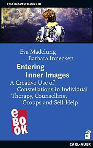 Entering Inner Images: A Creative Use of Constellations in Individual Therapy, Counselling, Groups and Self-Help (English Edition)