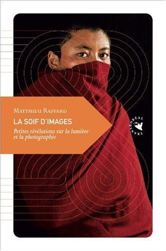 La soif d'images : Petites révélations sur la lumière et la photographie par Matthieu Raffard