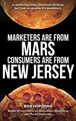 Marketers Are From Mars, Consumers Are From New Jersey by Bob Hoffman (2015-05-01)