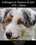 Telecharger Livres Coloriages en Nuances de Gris N 6 Chiens 25 images de chiens toutes en nuances de gris a colorier (PDF,EPUB,MOBI) gratuits en Francaise