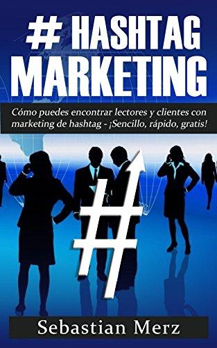 # Hashtag-Marketing: Cómo puedes encontrar lectores y clientes con marketing de hashtag  -  ¡Sencillo, rápido, gratis! por Sebastian Merz
