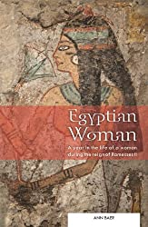 Egyptian Woman: A year in the life of a woman during the reign of Ramesses II