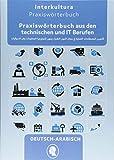 Praxiswörterbuch aus den technischen, IT und Logistik Berufen: Deutsch-Arabisch / Arabisch-Deutsch (Praxiswörterbuch für Arbeitswelt / Deutsch-Arabisch)
