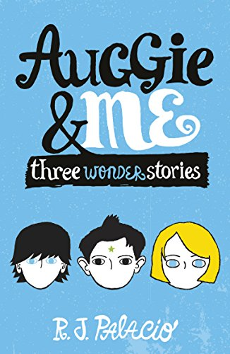 Auggie And Me. Three Wonder Stories por R. J. Palacio