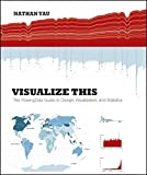Visualize This: The Flowing Data Guide to Design, Visualization, and Statistics