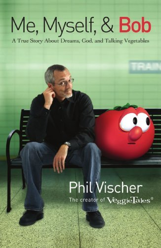 Me, Myself, and Bob: A True Story About Dreams, God, and Talking Vegetables by Phil Vischer (2008-02-05)