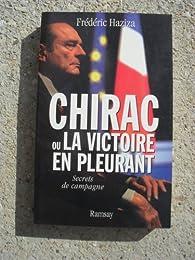 Chirac ou la victoire en pleurant par Frédéric Haziza