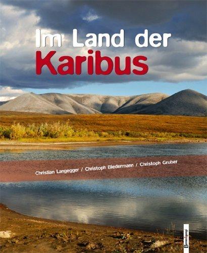 Im Land der Karibus: Abenteuer in Alaskas Brooks Range von Christian Langegger (27. Mai 2009) Gebundene Ausgabe -