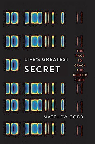 Life's Greatest Secret: The Race to Crack the Genetic Code by Matthew Cobb (2015-07-07)