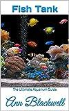 Fish Tank: The Ultimate Aquarium Guide