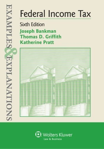 Examples & Explanations: Federal Income Taxation, 6th Edition 6th edition by Bankman, Joseph (2011) Paperback
